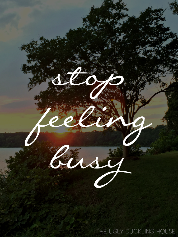 How to Stop Feeling So Busy