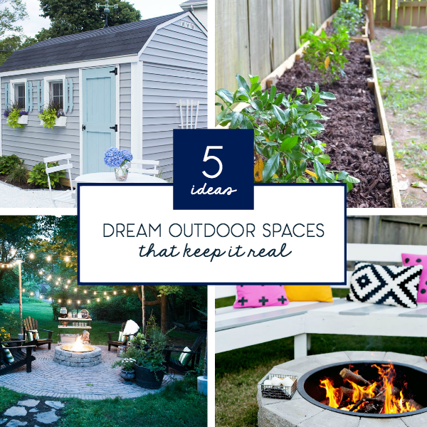 How to Dream Big About Outdoor Spaces (But Keep It Real)
